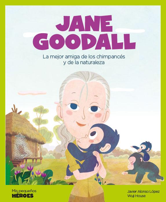 Jane Goodall. La mejor amiga de los chimpancés y de la naturaleza. [Reseña]
